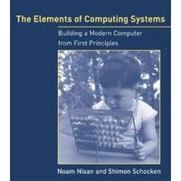 The Elements of Computing Systems : Building a Modern Computer from First Principles