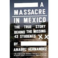 A Massacre in Mexico : True Story Behind the Missing 43 Students