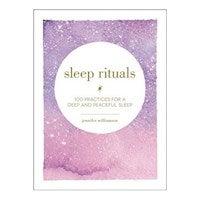 Sleep Rituals : 100 Practices for a Deep and Peaceful Sleep
