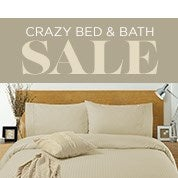 Crazy Bed & Bath Sale